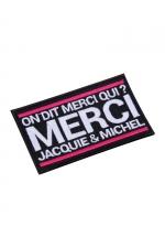 Ecusson rectangle Jacquie et Michel : Ecusson rectangulaire 8,5 x 5 cm, brodé On dit merci qui? Merci Jacquie & Michel , à coudre sur votre vêtement favori.